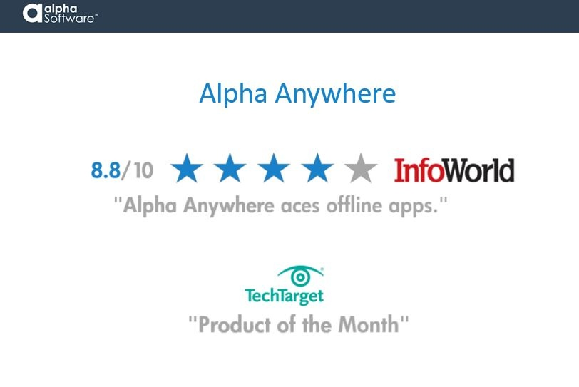 InfoWorld rates Alpha Anywhere 8.8/10, 'Alpha Anywhere aces offline apps.' TechTarget named Alpha Anywhere 'Product of the Month'.