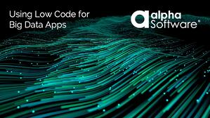 Using Low Code for Big Data Apps