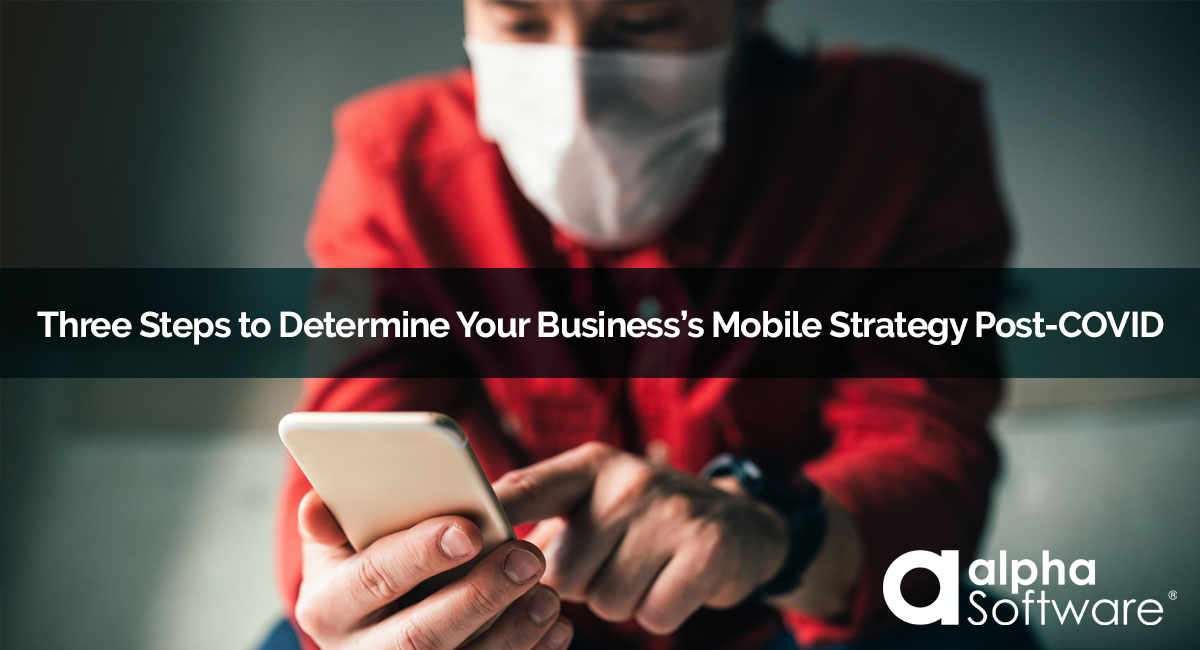 3 Steps to Determine Your Business's Mobile Strategy Post-COVID