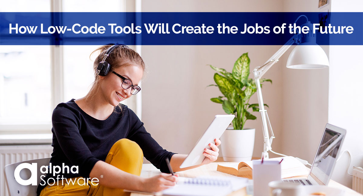 How Low-Code Tools Will Create the Jobs of the Future